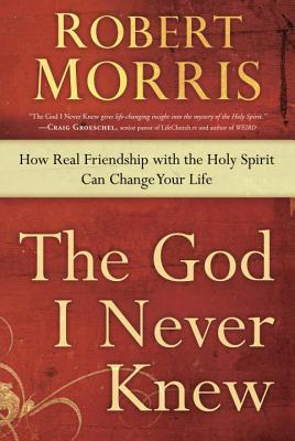Image for God I Never Knew: How Real Friendship with the Holy Spirit Can Change Your Life