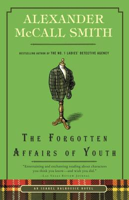 The Forgotten Affairs of Youth: An Isabel Dalhousie Novel (8) (Isabel Dalhousie Novels), Alexander McCall Smith