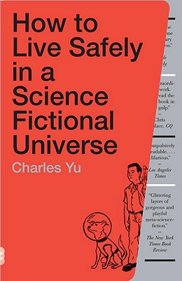 How to Live Safely in a Science Fictional Universe: A Novel, Yu, Charles