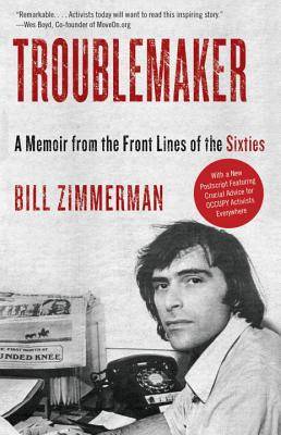 TROUBLEMAKER : A MEMOIR FROM THE FRONT L, WILLIAM ZIMMERMAN