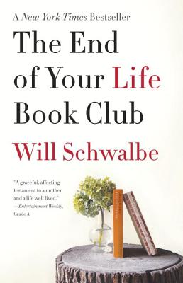 The End of Your Life Book Club (Vintage), Will Schwalbe