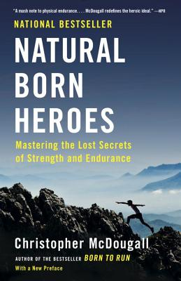 Image for Natural Born Heroes: Mastering the Lost Secrets of Strength and Endurance