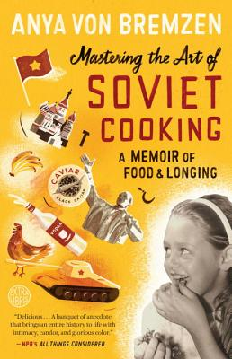 Image for Mastering the Art of Soviet Cooking: a Memoir of Food and Longing