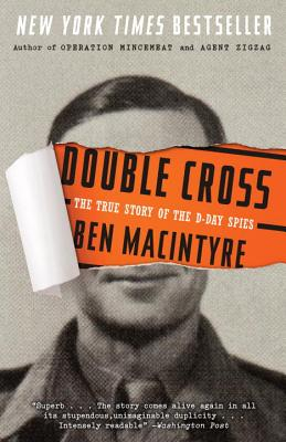 DOUBLE CROSS  The True Story of the D-Day Spies, Macintyre, Ben