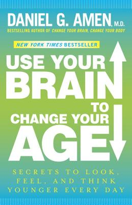 Image for USE YOUR BRAIN TO CHANGE YOUR AGE SECRETS TO LOOK, FEEL, AND THINK YOUNGER EVERY DAY