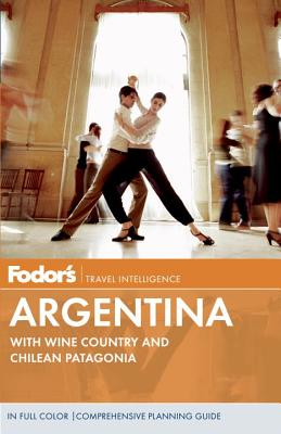 Fodor's Argentina: with Wine Country and Chilean Patagonia (Full-color Travel Guide), Fodor's