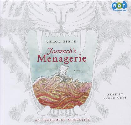 Jamrach's Menagerie: A Novel [Audio CD], Steve West (Narrator) Carol Birch (Author) (Author)