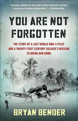 Image for You Are Not Forgotten: The Story of a Lost World War II Pilot and a Twenty-First-Century Soldier's Mission to Bring Him Home