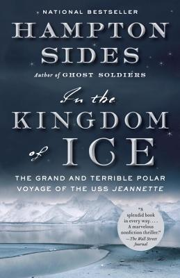In the Kingdom of Ice: The Grand and Terrible Polar Voyage of the USS Jeannette, Hampton Sides