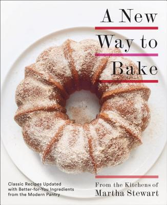 Image for A New Way to Bake: Classic Recipes Updated with Better-for-You Ingredients from the Modern Pantry: A Baking Book