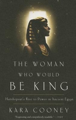 Image for The Woman Who Would Be King: Hatshepsut's Rise to Power in Ancient Egypt