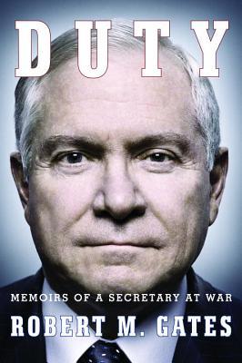 Duty: Memoirs of a Secretary at War, Gates, Robert M