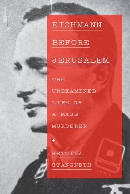 Image for Eichmann Before Jerusalem: The Unexamined Life of a Mass Murderer