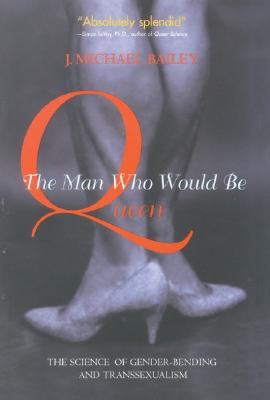 Image for Man Who Would Be Queen, The: The Science of Gender-Bending and Transsexualism
