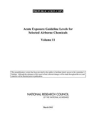 Acute Exposure Guideline Levels for Selected Airborne Chemicals: Volume 11, Committee on Acute Exposure Guideline Levels (Author), Committee on Toxicology (Author), National Research Council (Author)