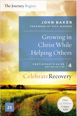 Image for Growing in Christ While Helping Others Participant's Guide 4: A Recovery Program Based on Eight Principles from the Beatitudes (Celebrate Recovery)