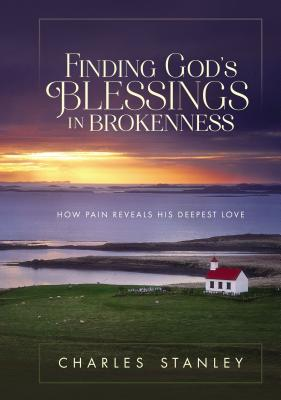Image for Finding Gods Blessings in Brokenness: How Pain Reveals His Deepest Love