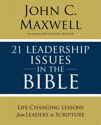 Image for 21 Leadership Issues in the Bible: Life-Changing Lessons from Leaders in Scripture