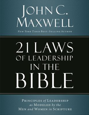 21 Laws of Leadership in the Bible: Learning to Lead from the Men and Women of Scripture, Maxwell, John C.