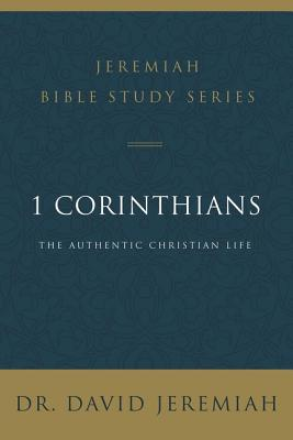 Image for 1 Corinthians: The Authentic Christian Life (Jeremiah Bible Study Series)