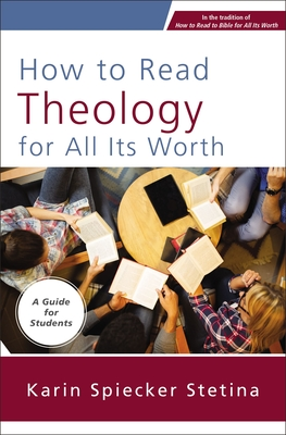 Image for How to Read Theology for All Its Worth: A Guide for Students