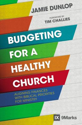 Image for Budgeting for a Healthy Church: Aligning Finances with Biblical Priorities for Ministry (9Marks)