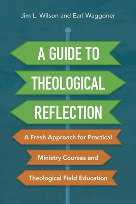 Image for A Guide to Theological Reflection: A Fresh Approach for Practical Ministry Courses and Theological Field Education