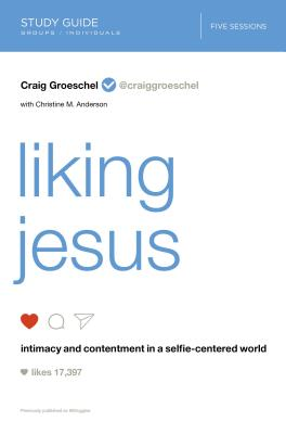 Image for Liking Jesus Study Guide: Intimacy and Contentment in a Selfie-Centered World