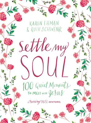 Image for Settle My Soul: 100 Quiet Moments to Meet with Jesus (Pressing Pause)