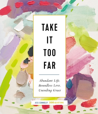 Image for Take It Too Far: Abundant Life, Boundless Love, Unending Grace