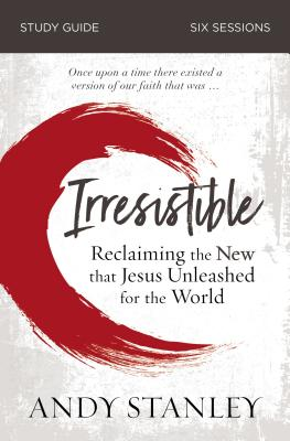 Image for Irresistible Study Guide: Reclaiming the New That Jesus Unleashed for the World