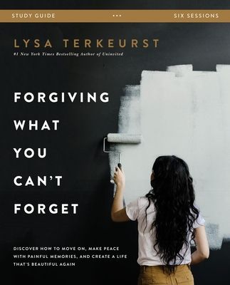 Image for Forgiving What You Can't Forget Study Guide: Discover How to Move On, Make Peace with Painful Memories, and Create a Life That's Beautiful Again