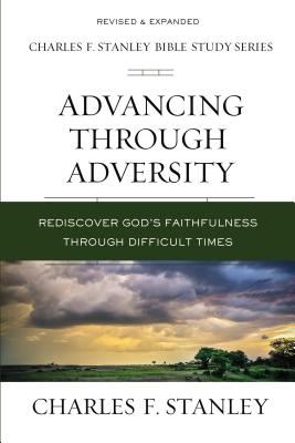 Image for Advancing Through Adversity: Rediscover God's Faithfulness Through Difficult Times (Charles F. Stanley Bible Study Series)
