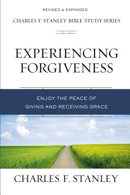 Image for Experiencing Forgiveness: Enjoy the Peace of Giving and Receiving Grace (Charles F. Stanley Bible Study Series)