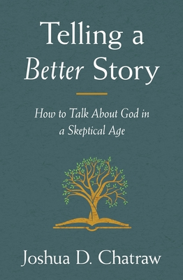 Image for Telling a Better Story: How to Talk About God in a Skeptical Age