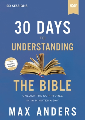 Image for 30 Days to Understanding the Bible Video Study: Unlock the Scriptures in 15 Minutes a Day