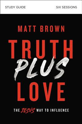 Image for Truth Plus Love Study Guide: The Jesus Way to Influence