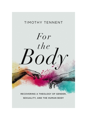 Image for For the Body: Recovering a Theology of Gender, Sexuality, and the Human Body (Seedbed Resources)