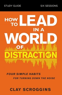 Image for How to Lead in a World of Distraction Study Guide: Maximizing Your Influence by Turning Down the Noise