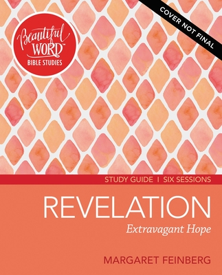 Image for Revelation Study Guide: Extravagant Hope (Beautiful Word Bible Studies)