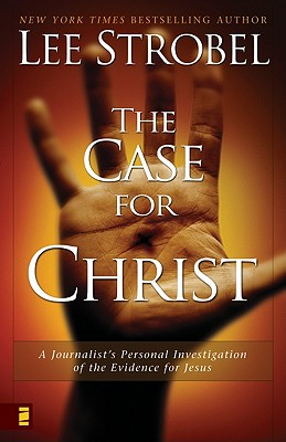 The Case for Christ:  A Journalist's Personal Investigation of the Evidence for Jesus, Lee Strobel