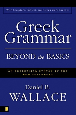 Greek Grammar Beyond the Basics, Daniel B. Wallace