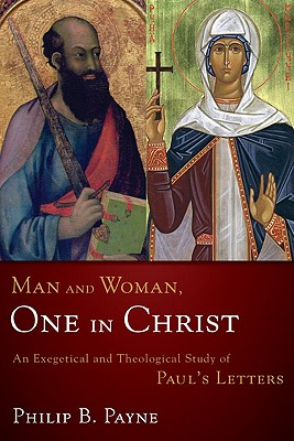 Image for Man and Woman, One in Christ: An Exegetical and Theological Study of Paul's Letters
