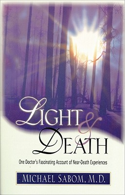 Light and Death: One Doctor's Fascinating Account of Near-Death Experiences, Sabom, Michael B