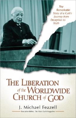 Image for The Liberation of the Worldwide Church of God: The Remarkable Story of a Cult's Journey from Deception to Truth