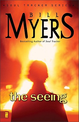 The Seeing (The Soul Tracker Series #3), Bill Myers