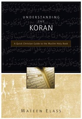 Image for Understanding the Koran: A Quick Christian Guide to the Muslim Holy Book