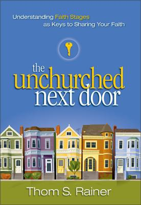 Image for The Unchurched Next Door: Understanding Faith Stages as Keys to Sharing Your Faith