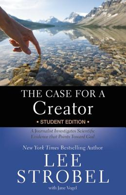 Image for The Case for a Creator: A Journalist Investigages Scientific Evidence That Points Toward God (Student Edition)