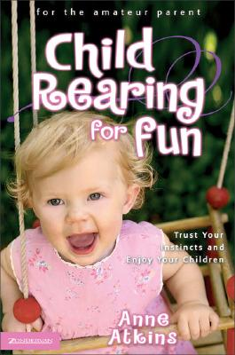 Image for Child Rearing for Fun: Trust Your Instincts and Enjoy Your Children